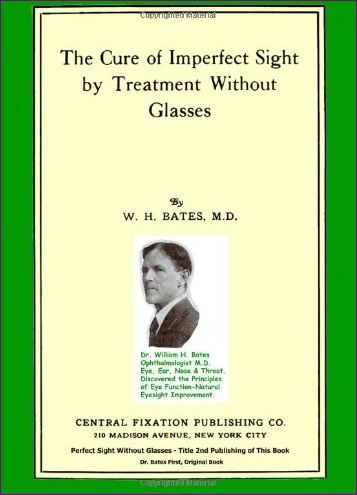 The Cure of Imperfect Sight by Treatment Without Glasses-Dr. Bates Original, First Book