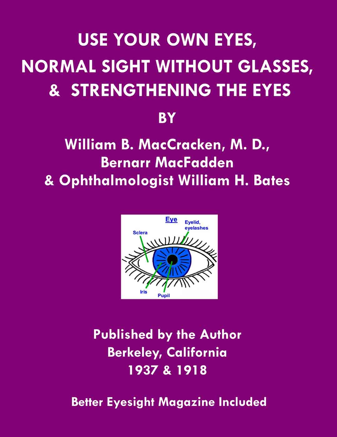 Use Your Own Eyes, Normal Sight Without Glasses and Strengthening The Eyes-Better Eyesight Magazine by William B MacCracken, Bernarr MacFadden and William H. Bates